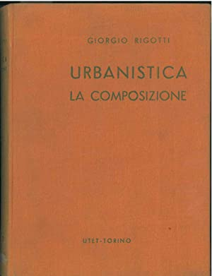 Urbanistica. La composizione: Rigotti Giorgio