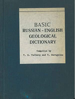 Basic russian-english geological dictionary. Compiled by V. G. Telberg and T. Deruguine. 2nd edit...