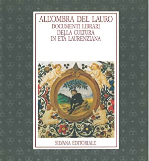 All'ombra del lauro. Documenti librari della cultura in età laurenziana. Firenze, Biblioteca Medi...