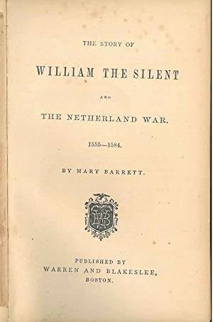 The story of William the Silent and the Nederland war. 1555-1584