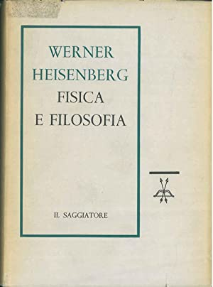 Fisica e filosofia. La rivoluzione nella scienza: Heisenberg Werner
