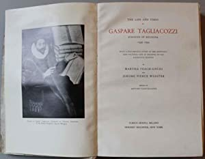 The Life And Times Of Gaspare Tagliacozzi Surgeon Of Bologna 1545-1599. With A Documented Study O...