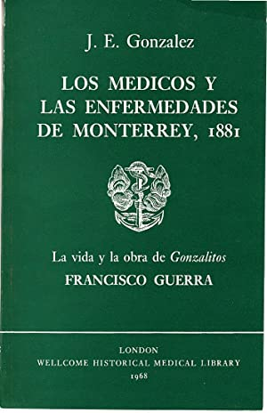PUBLICATIONS OF THE WELLCOME HISTORICAL MEDICAL LIBRARY: JOSE ELEUTERIO GONZALEZ (1813-1888); LOS ...