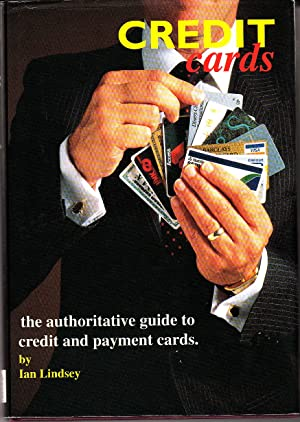 CREDIT CARDS: THE AUTHORITIVE GUIDE TO CREDIT AND PAYMENT CARDS: LINDSEY, IAN