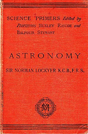 Astronomy | Science Primers edited by Profs Huxley, Roscoe and Balfour Stewart: Lockyer, Sir Norman