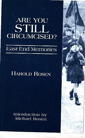 Are You Still Circumcised?: East End Memories: Rosen, Harold