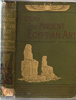 A History of Ancient Egyptian Art From the French of Georges Perrot and Charles Chipiez in Two ...
