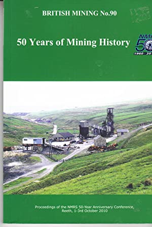 British Mining no 90 | 50 Years of Mining History | Proceedings of the NMRS 50Yr Anniversary ...