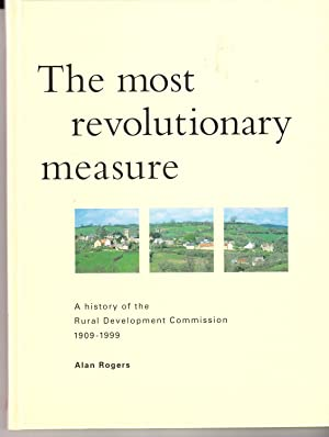 The Most Revolutionary Measure: A History of the Rural Development Commission 1909-1999