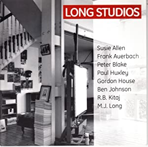 Long Studios | Susie Allen, Frank Auerbach, Peter Blake, Paul Huxley, Gordon House, Ben Johnson, R ...