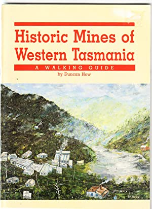 Historic Mines of Western Tasmania | A Walking Guide: How, Duncan