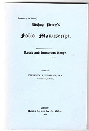 Loose and Humorous Songs from Bishop Percy's Folio Manuscript: Furnivall, Frederick J. (Edtior...