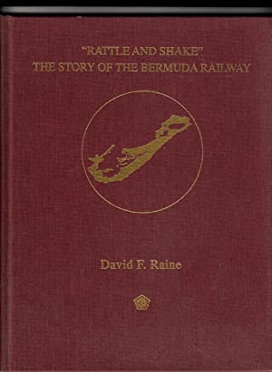 Rattle & Shake | The Story of the Bermuda Railway: Raine, David F