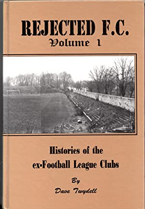 Rejected F C Volume 1 | Histories of the ex - Football League Clubs | Aberdare, Ashington, Bootle, ...