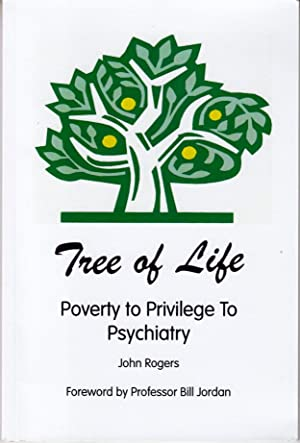 Tree of Life: Poverty to Privilege to Psychiatry: Rogers, John