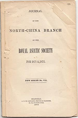 Journal of the North - China Branch of The Royal Asiatic Society for 1871 and 1872 New Series no ...