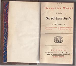 The Dramatick Works of the late Sir Richard Steele | Containing, Conscious Lover, Funeral, Tender ...