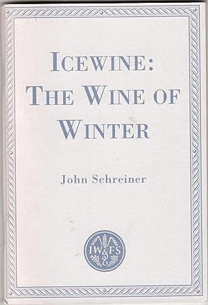 Icewine: The Wine of Winter: Schreiner, John
