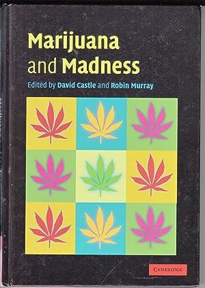Marijuana and Madness: Psychiatry and Neurobiology: David Castle &