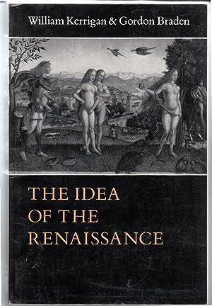 The Idea of the Renaissance: Kerrigan, William; Braden,