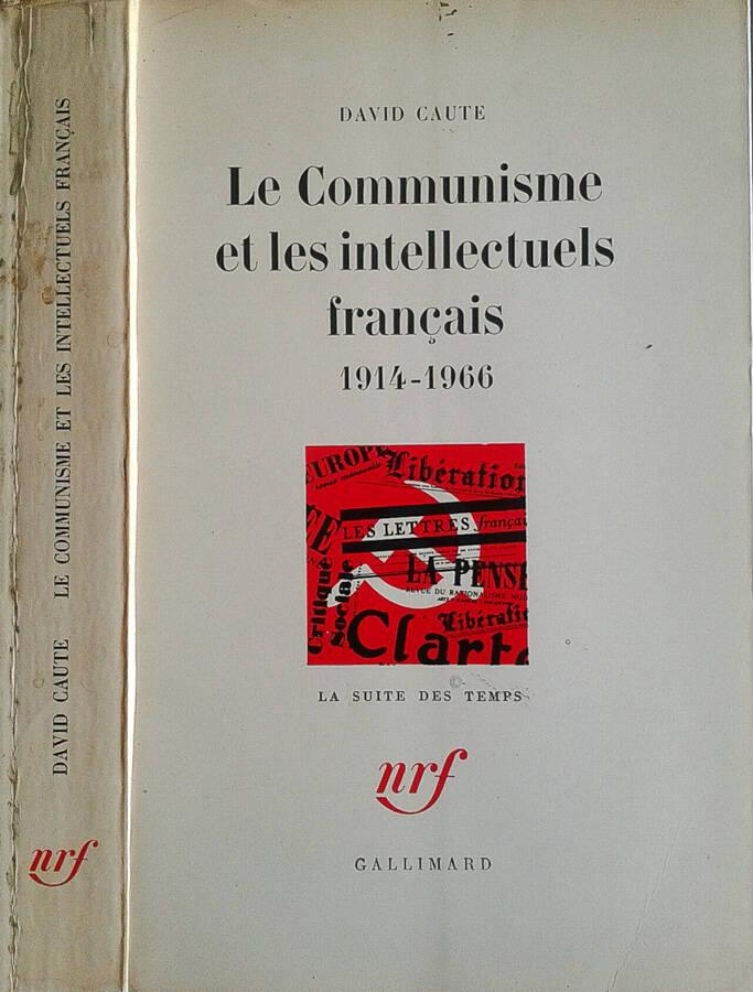 Le Communisme et les intellectuels francais 1914 - 1966