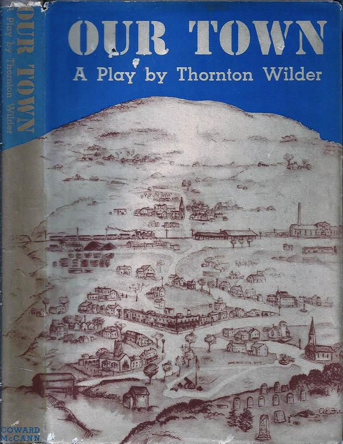 """thornton wilder's our town back to Discover thornton wilder famous and rare thornton wilder (1966) """"three plays: our town  now you know- that's the happy existence you wanted to go back to."""