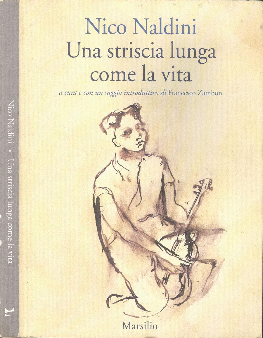 Una striscia lunga come la vita - Nico Naldini, autore; Francesco Zambon, a cura e con un saggio introduttivo di