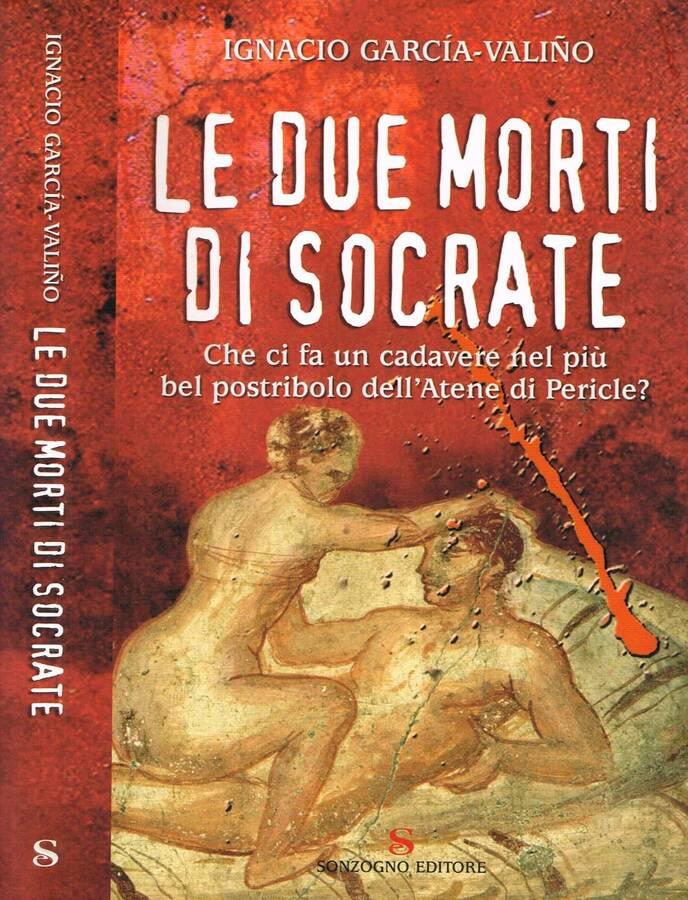 LE DUE MORTI DI SOCRATE - IGNACIO GARCIA NALINO