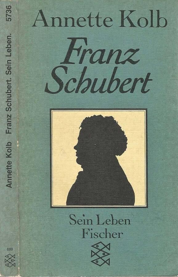 Franz Schubert Sein Leben - Annette Kolb