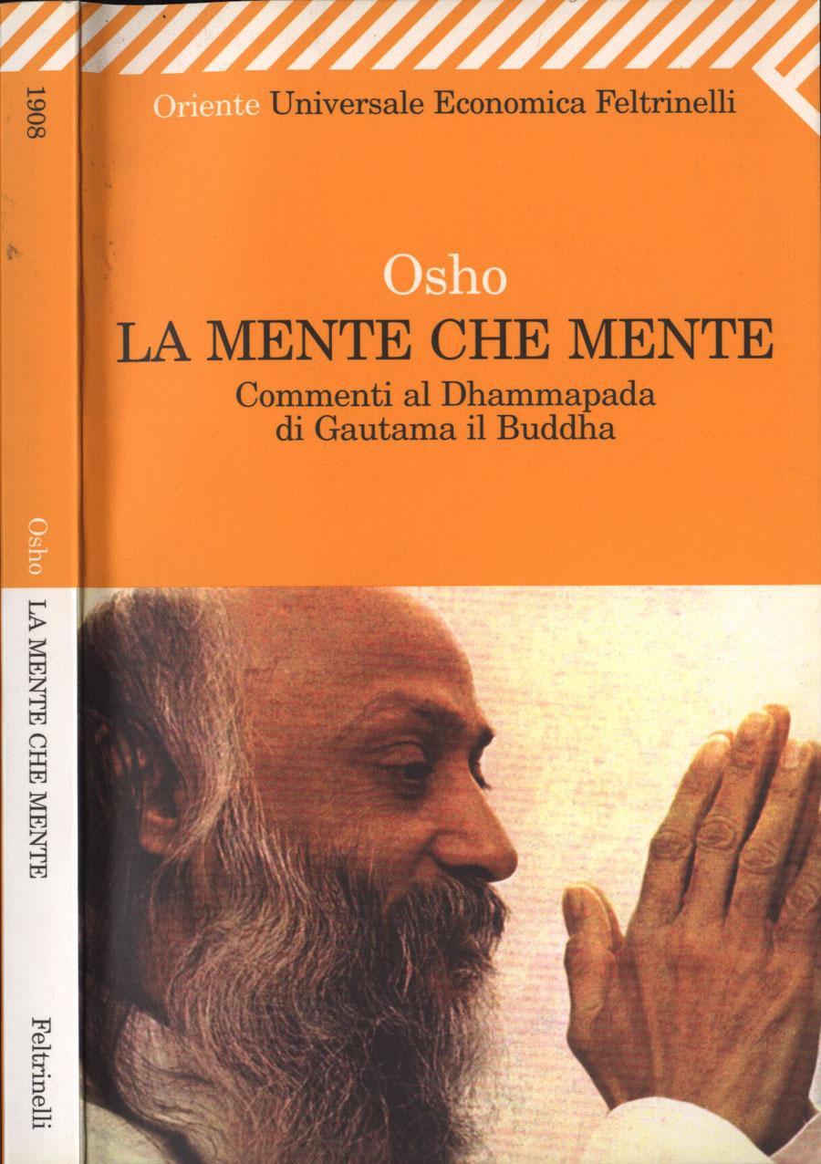 La mente che mente Commenti al Dhammapada di Gautama il Buddha - Osho