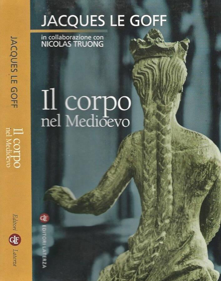 Il Corpo nel Medioevo - Jacques Le Goff Nicolas Truong