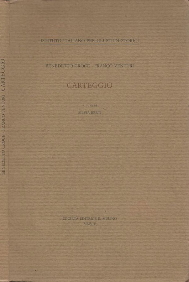 Carteggio a cura di Silvia Berti - Benedetto Croce, Franco Venturi