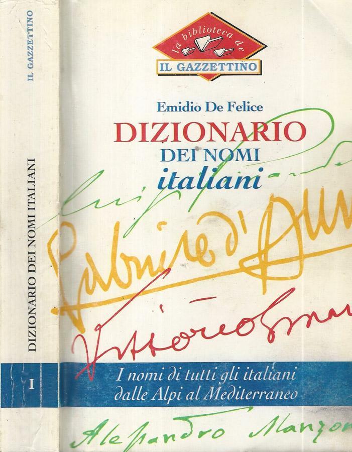 Dizionario dei nomi italiani by emidio de felice il for Nomi dei politici italiani