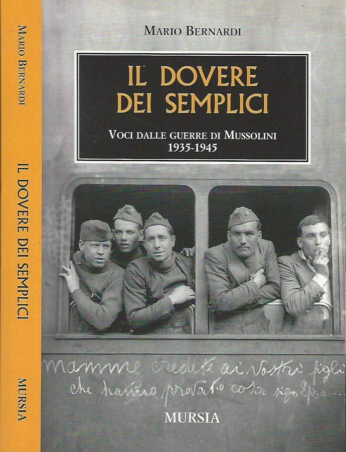 Il dovere dei semplici Voci dalle guerre di Mussolini 1935-1945 - Mario Bernardi