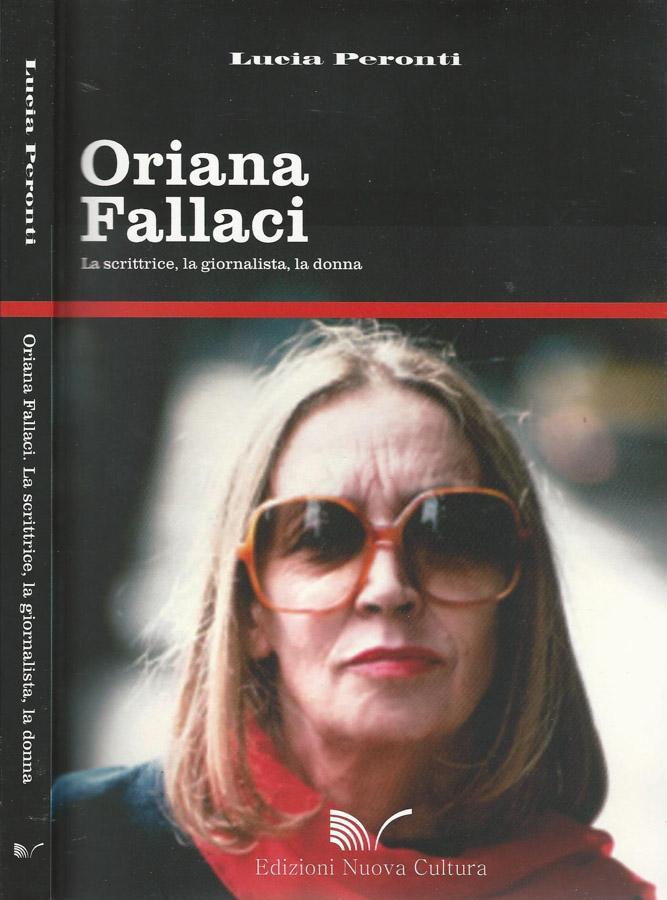 Oriana Fallaci La scrittrice, la giornalista, la donna - Lucia Peronti