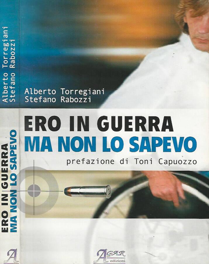 Ero in guerra e non lo sapevo - Alberto Torregiani - Stefano Rabozzi