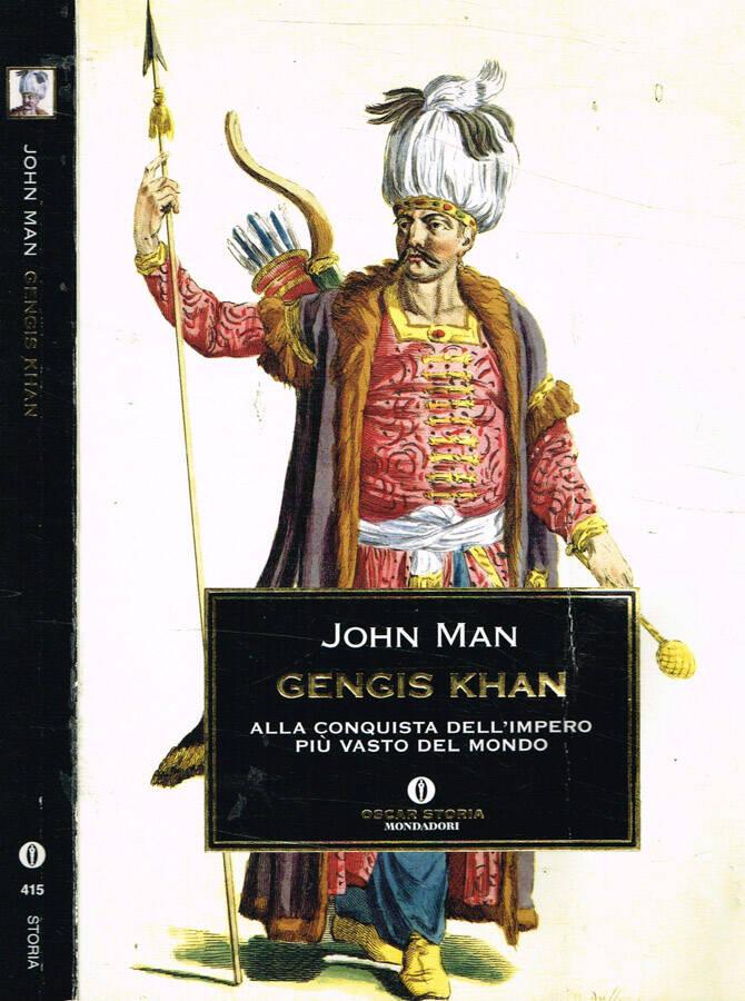 Gengis Khan Alla conquista dell'impero più vasto del mondo - John Man