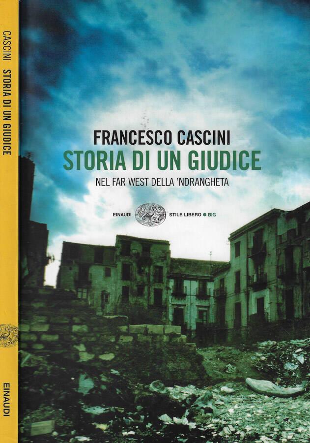 Storia di un giudice Nel Far West della 'ndrangheta - Francesco Cascini