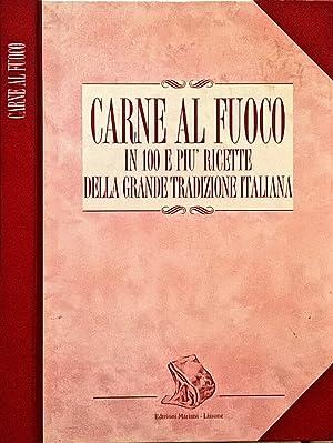 Carne al fuoco In 100 e più ricette della grande tradizione italiana: AA.VV.