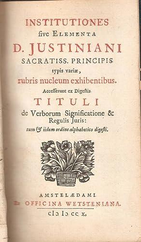 Institutiones Typis variae, rubris nucleum exhibentibus. Accefferunt: D. Justiniani
