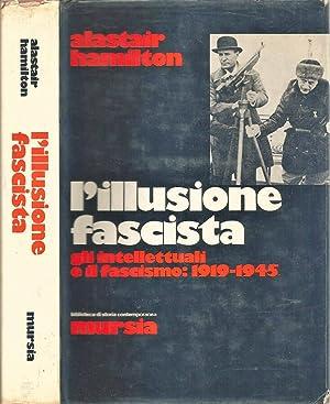 L'Illusione Fascista Gli Intellettuali e il Fascismo: Alastair Hamilton
