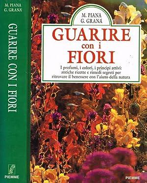 GUARIRE CON I FIORI I PROFUMI, I: M.PIANA, G.GRANA