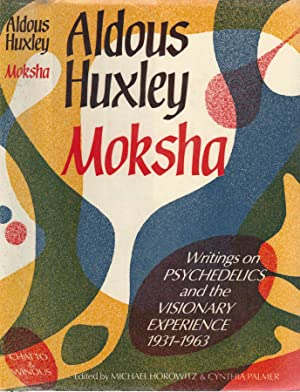 Moksha Writings on Psychedelics and the Visionary: Aldous Xuxley