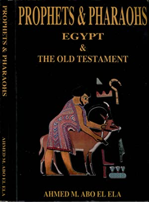 Prophets & Pharaohs Egypt & the old: Ahmed M. Abo