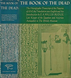 The Book of the Dead the Hieroglyphic Transcript of the Papyrus of Ani, the Translation into Engl...