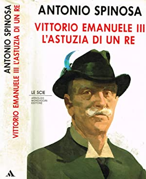VITTORIO EMANUELE III L'ASTUZIA DI UN RE: ANTONIO SPINOSA