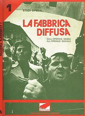 LA FABBRICA DIFFUSA DALL'OPERAIO MASSA ALL'OPERAIO SOCIALE: AA.VV