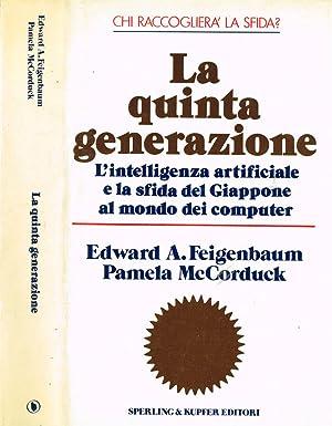 LA QUINTA GENERAZIONE L'INTELLIGENZA ARTIFICIALE E LA: EDWARD A. FEIGENBAUM,
