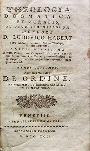 Theologia Dogmatica et Moralis, ad usum seminariorum.: D. Ludovico Habert