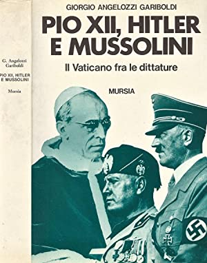 Pio XII, Hitler e Mussolini Il Vaticano: Giorgio Angelozzi Gariboldi